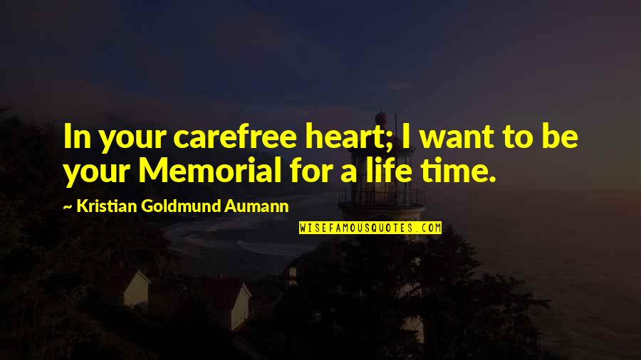 Carefree Quotes By Kristian Goldmund Aumann: In your carefree heart; I want to be