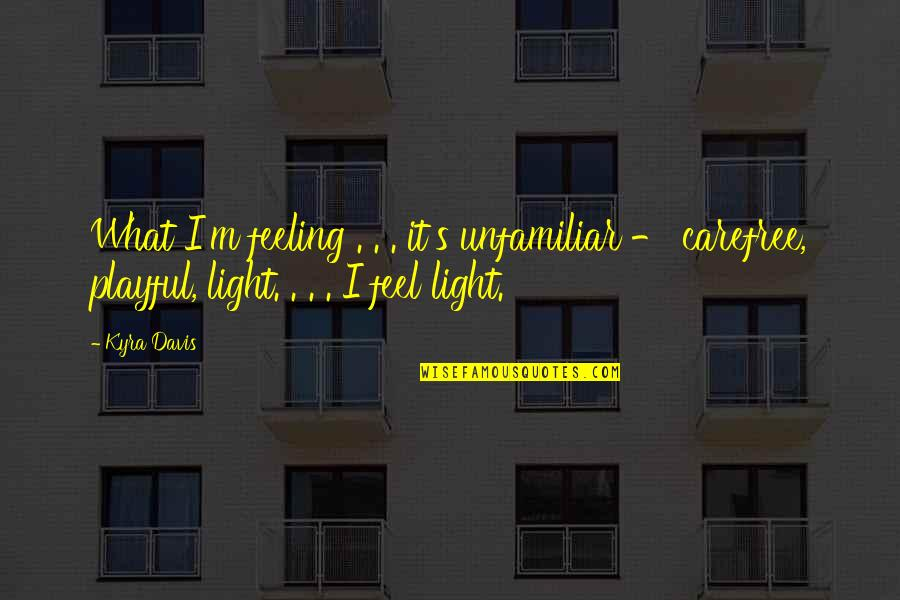 Carefree Quotes By Kyra Davis: What I'm feeling . . . it's unfamiliar