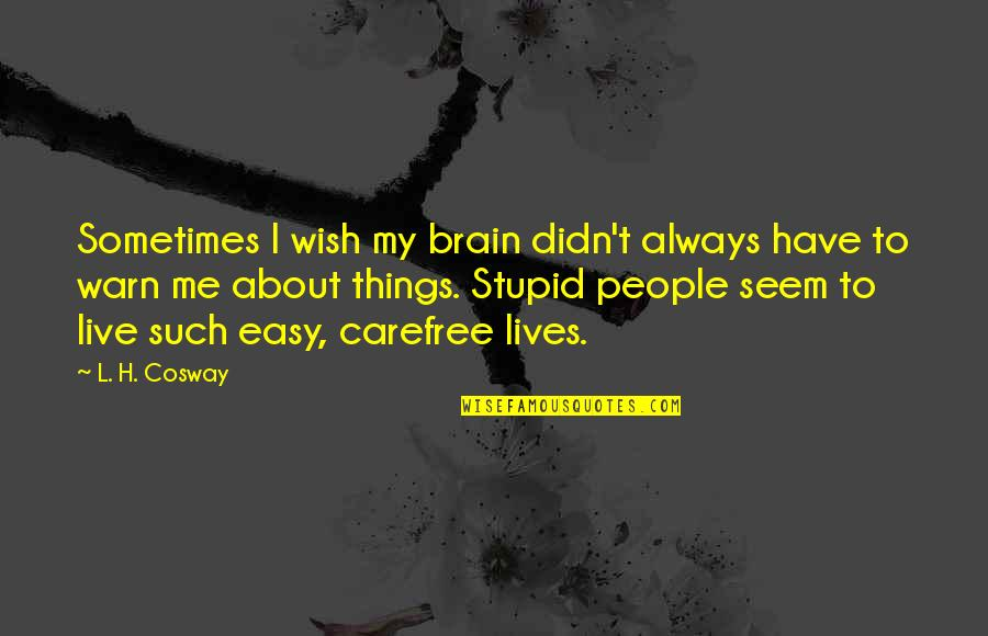 Carefree Quotes By L. H. Cosway: Sometimes I wish my brain didn't always have