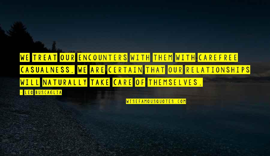 Carefree Quotes By Leo Buscaglia: We treat our encounters with them with carefree