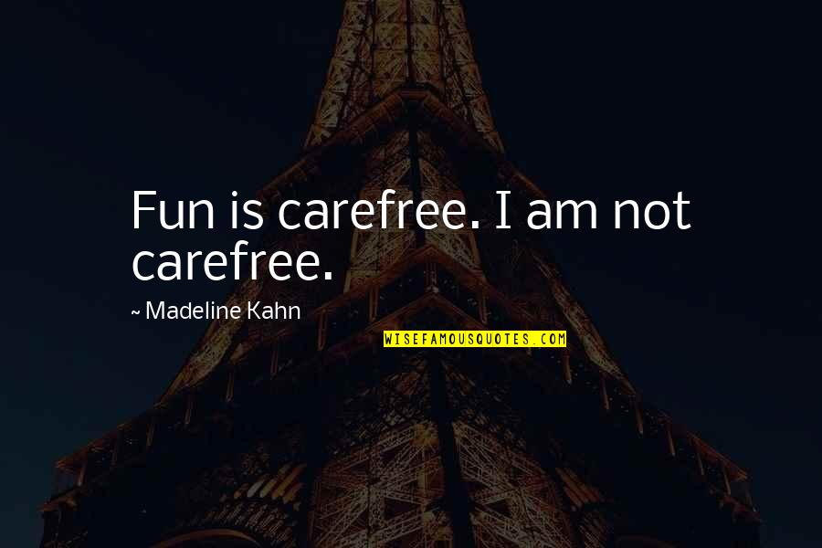 Carefree Quotes By Madeline Kahn: Fun is carefree. I am not carefree.