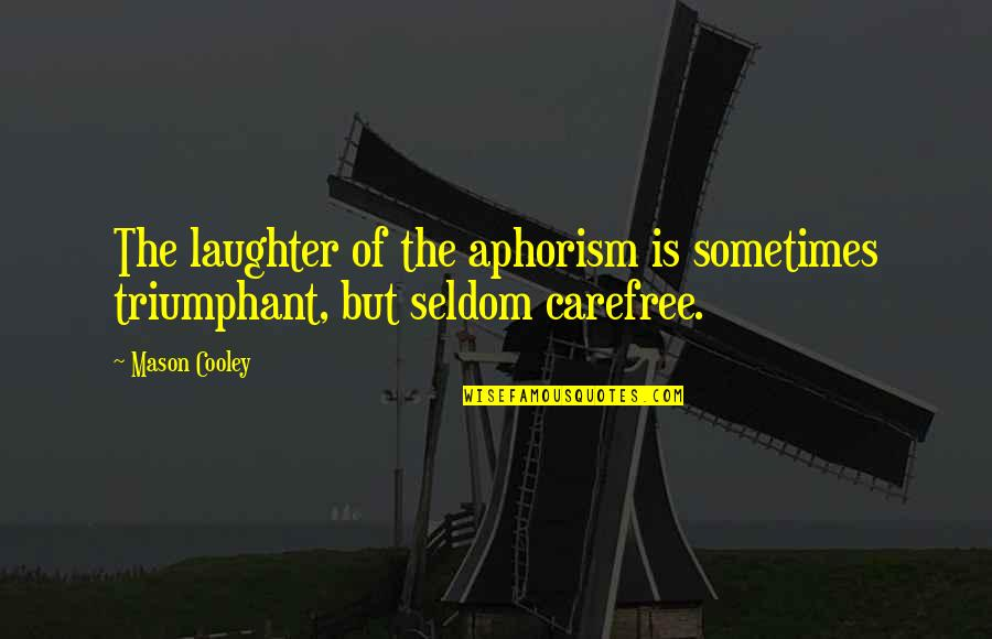 Carefree Quotes By Mason Cooley: The laughter of the aphorism is sometimes triumphant,