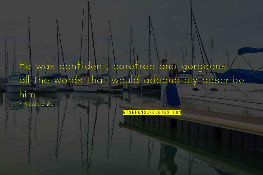 Carefree Quotes By Nicole Gulla: He was confident, carefree and gorgeous, all the