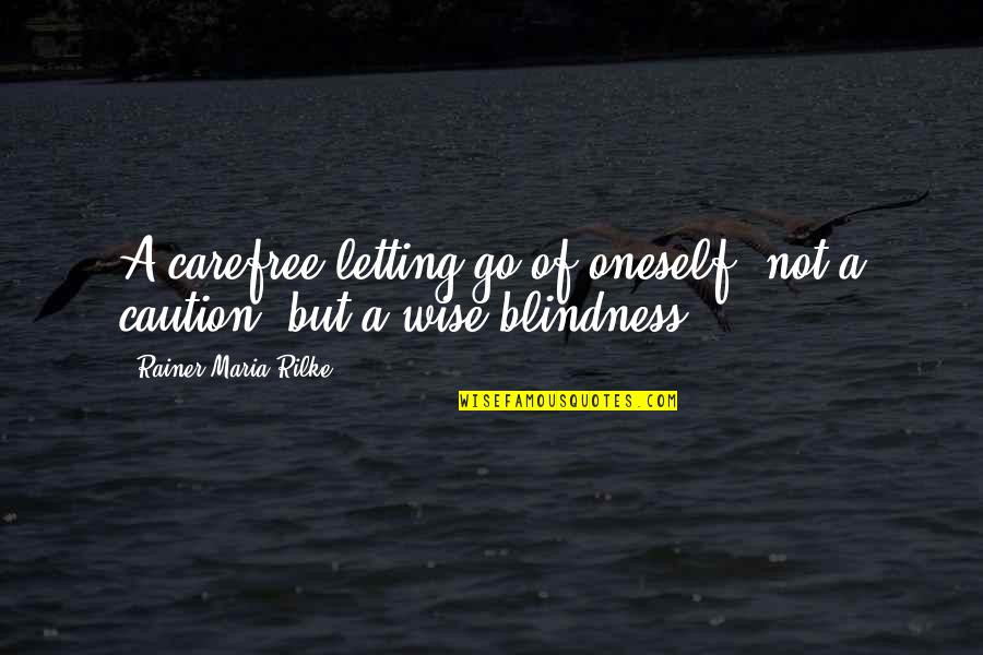 Carefree Quotes By Rainer Maria Rilke: A carefree letting go of oneself, not a