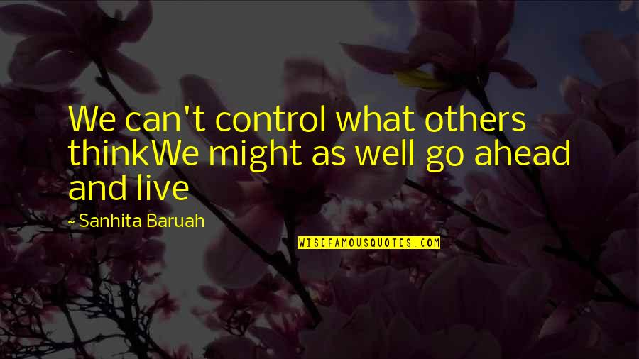 Carefree Quotes By Sanhita Baruah: We can't control what others thinkWe might as