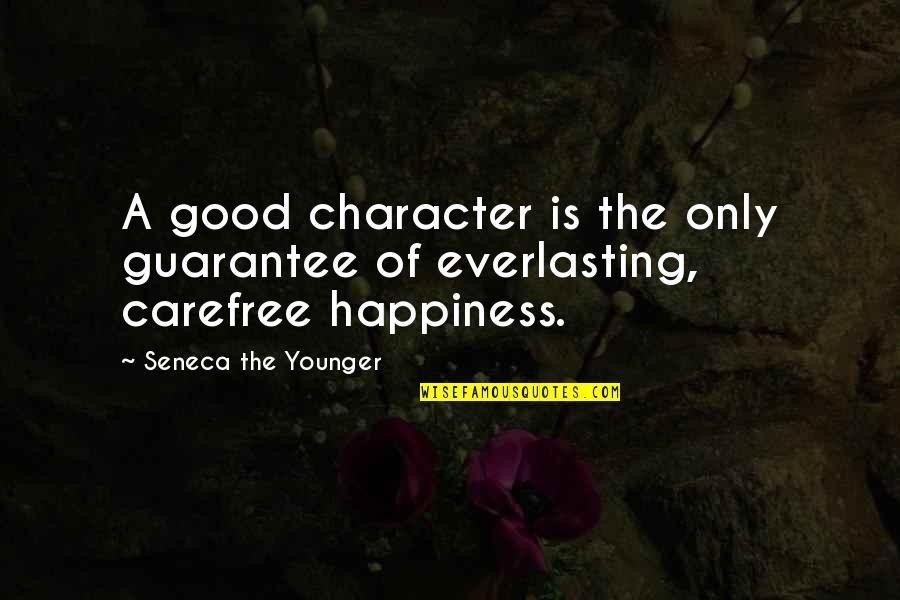 Carefree Quotes By Seneca The Younger: A good character is the only guarantee of