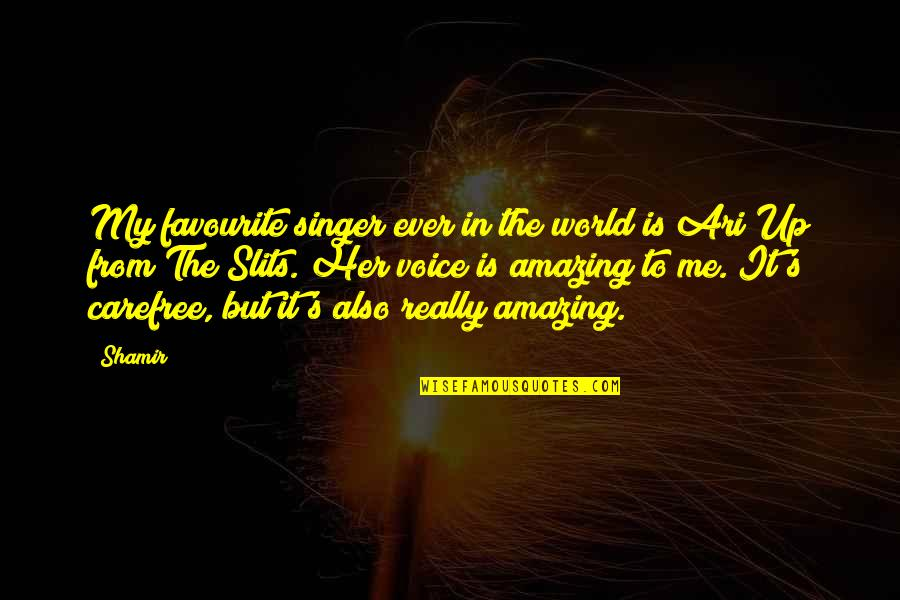 Carefree Quotes By Shamir: My favourite singer ever in the world is