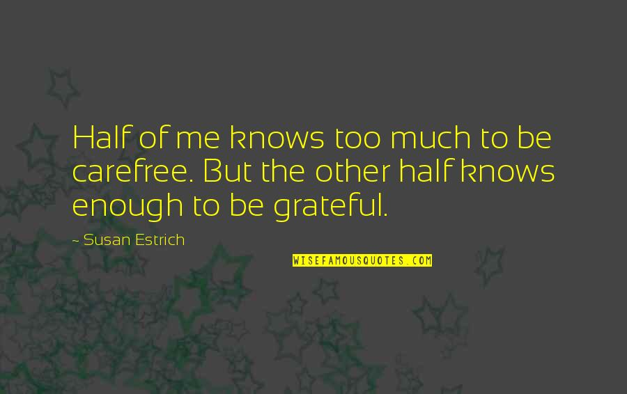 Carefree Quotes By Susan Estrich: Half of me knows too much to be