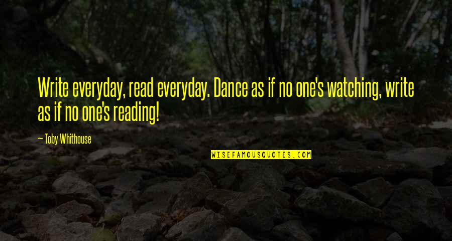 Carefree Quotes By Toby Whithouse: Write everyday, read everyday. Dance as if no