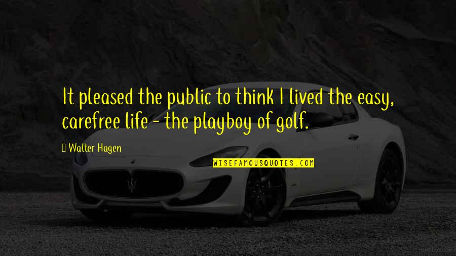 Carefree Quotes By Walter Hagen: It pleased the public to think I lived