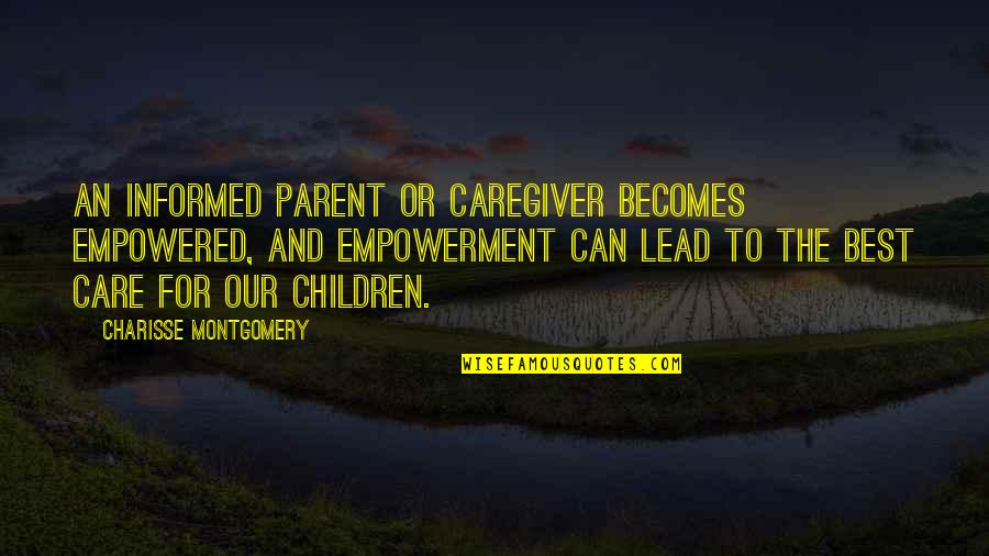 Caregiver Quotes By Charisse Montgomery: An informed parent or caregiver becomes empowered, and