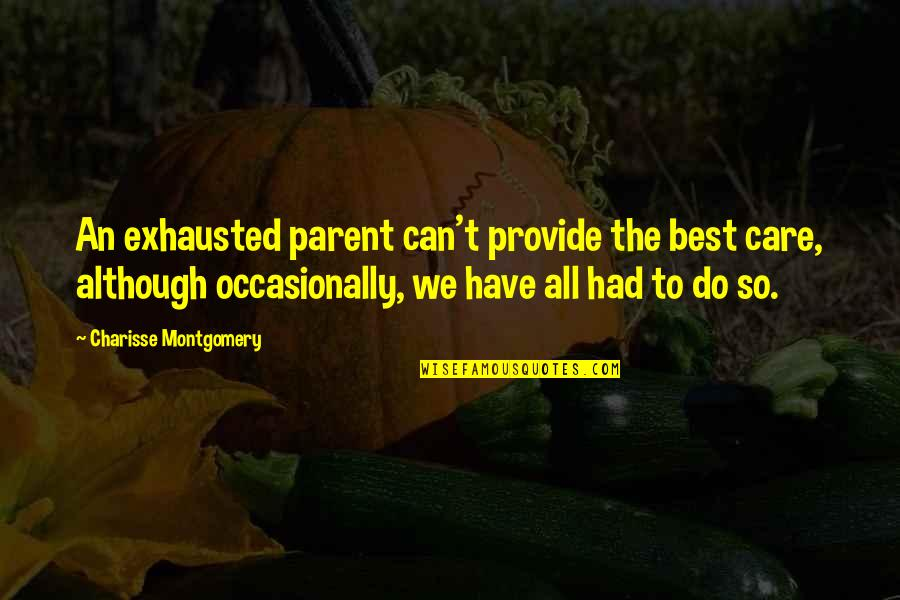 Caregiver Quotes By Charisse Montgomery: An exhausted parent can't provide the best care,