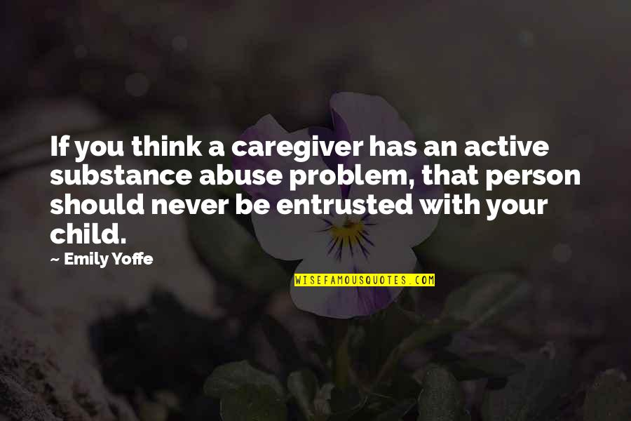 Caregiver Quotes By Emily Yoffe: If you think a caregiver has an active