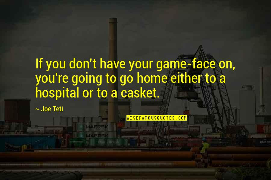 Caregiver Quotes By Joe Teti: If you don't have your game-face on, you're
