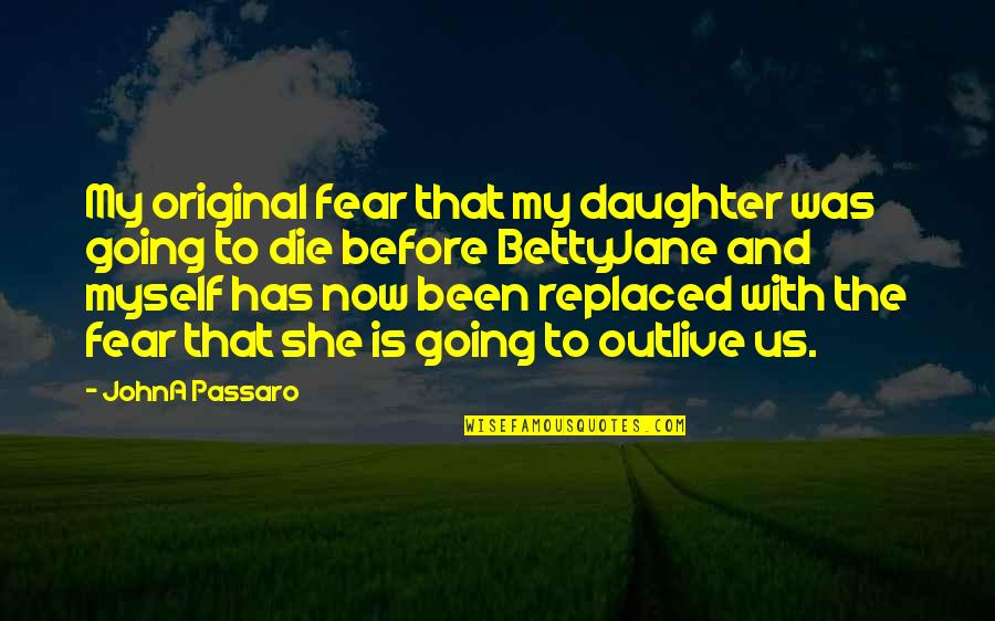 Caregiver Quotes By JohnA Passaro: My original fear that my daughter was going