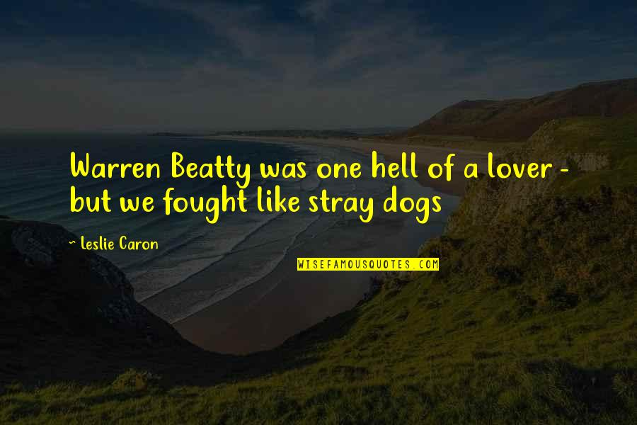 Caregiver Quotes By Leslie Caron: Warren Beatty was one hell of a lover