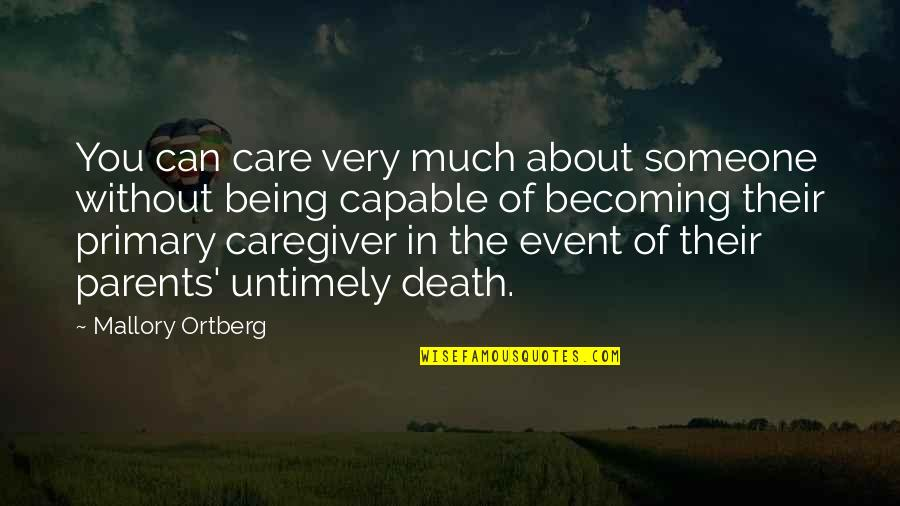 Caregiver Quotes By Mallory Ortberg: You can care very much about someone without