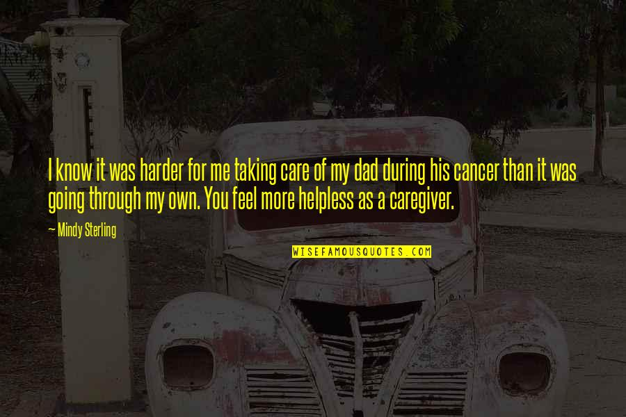 Caregiver Quotes By Mindy Sterling: I know it was harder for me taking