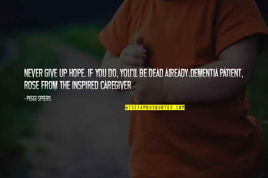 Caregiver Quotes By Peggi Speers: Never give up hope. If you do, you'll