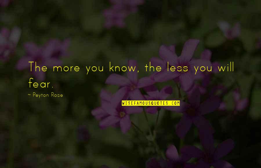 Caregiver Quotes By Peyton Rose: The more you know, the less you will