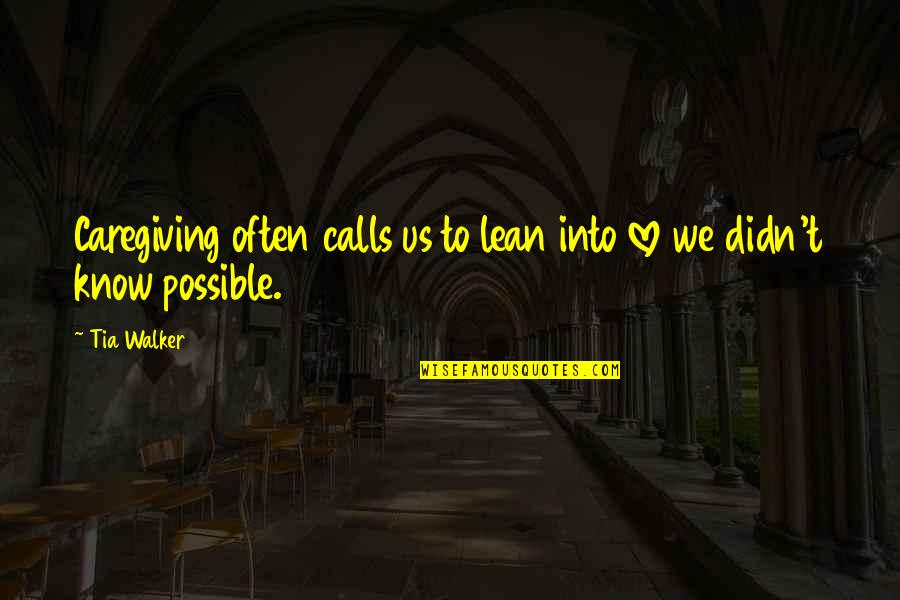Caregiver Quotes By Tia Walker: Caregiving often calls us to lean into love