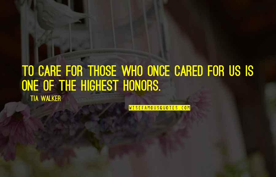 Caregiver Quotes By Tia Walker: To care for those who once cared for