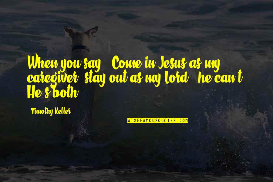 """Caregiver Quotes By Timothy Keller: When you say, """"Come in Jesus as my"""