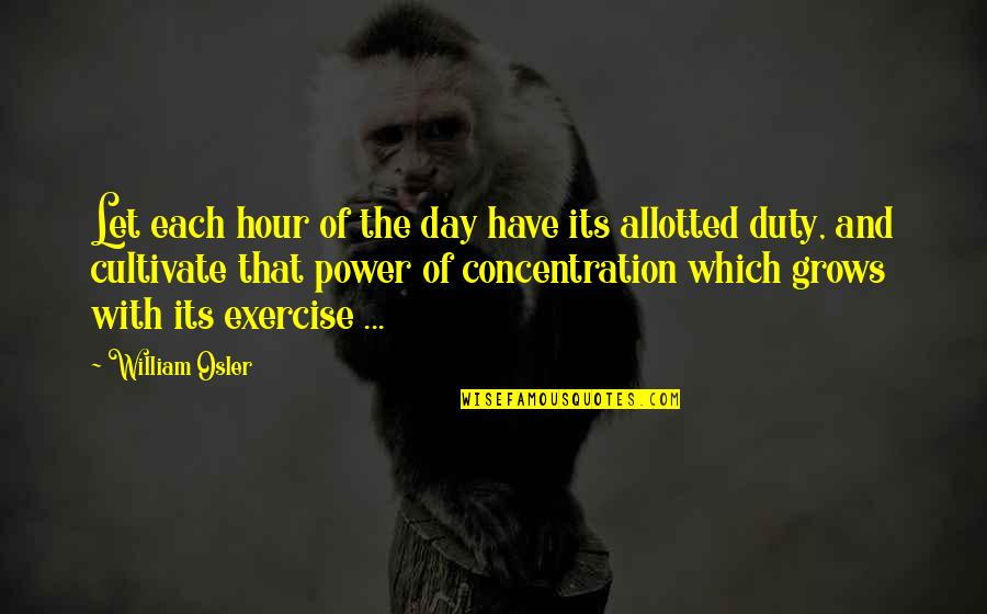 Caregiver Quotes By William Osler: Let each hour of the day have its