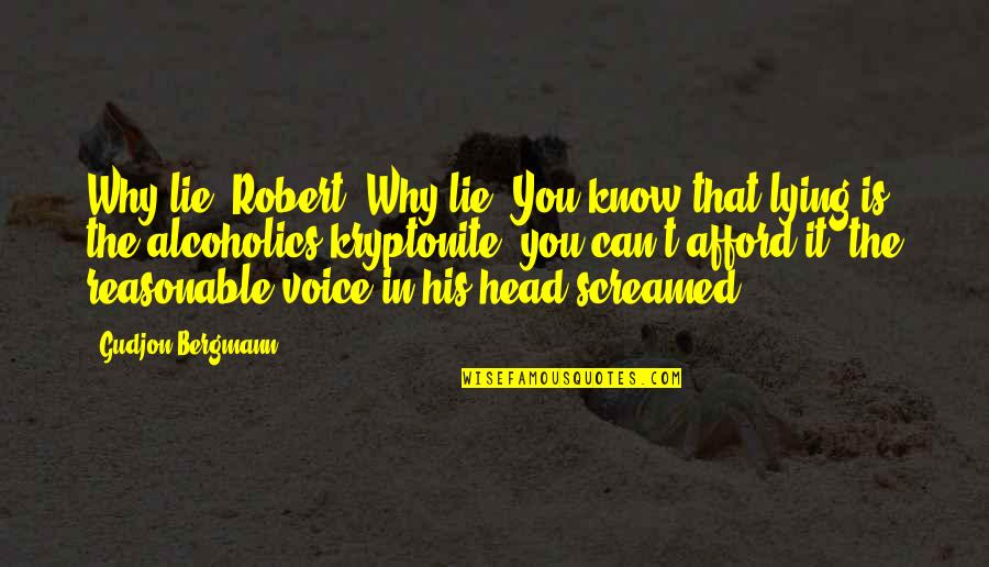 Caregivers Quotes And Quotes By Gudjon Bergmann: Why lie, Robert? Why lie? You know that