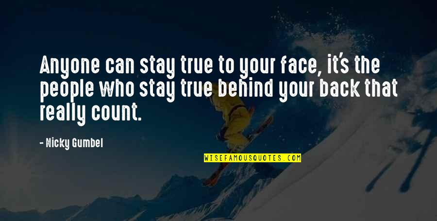 Caregivers Quotes And Quotes By Nicky Gumbel: Anyone can stay true to your face, it's