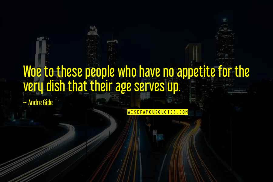 Careless Attitude Quotes By Andre Gide: Woe to these people who have no appetite