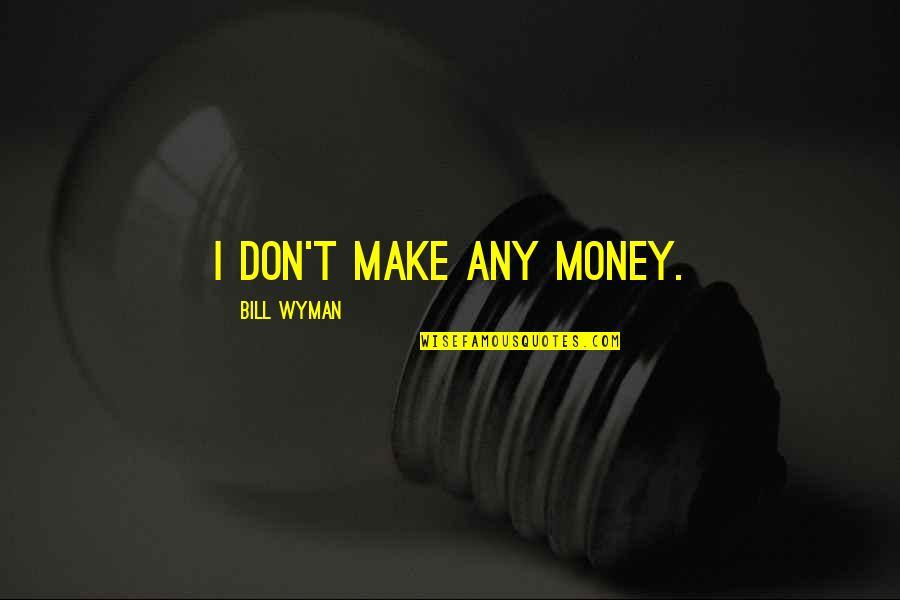 Careless Attitude Quotes By Bill Wyman: I don't make any money.