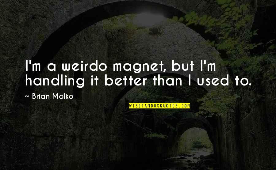 Careless Attitude Quotes By Brian Molko: I'm a weirdo magnet, but I'm handling it