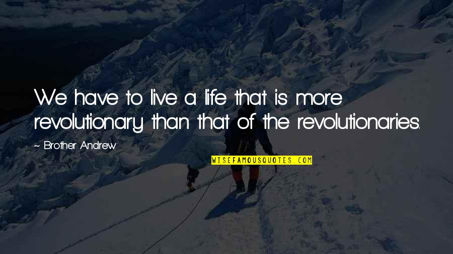 Careless Attitude Quotes By Brother Andrew: We have to live a life that is