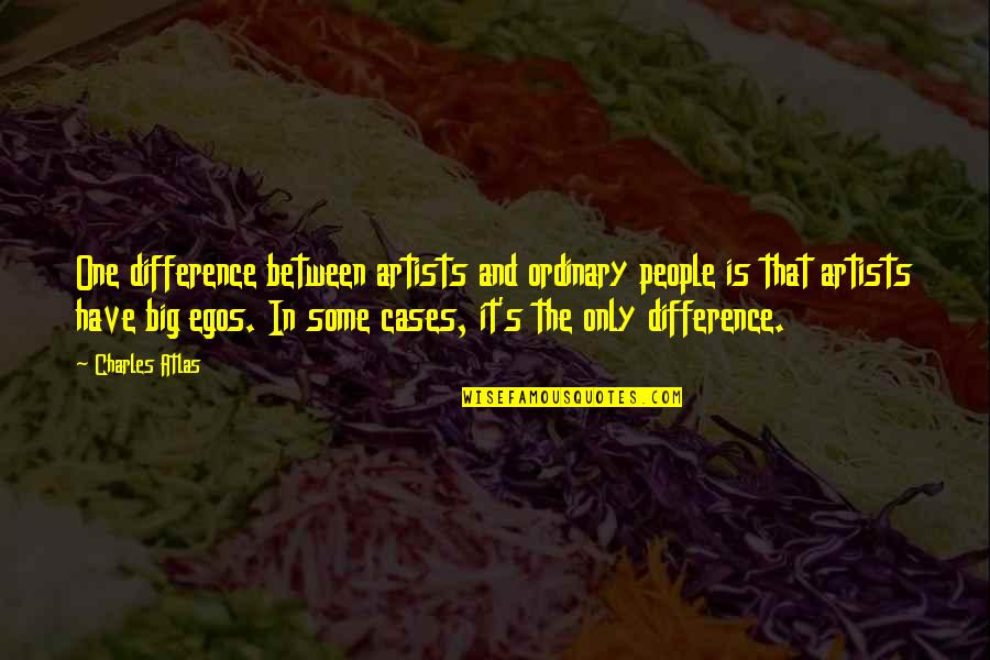 Careless Attitude Quotes By Charles Atlas: One difference between artists and ordinary people is