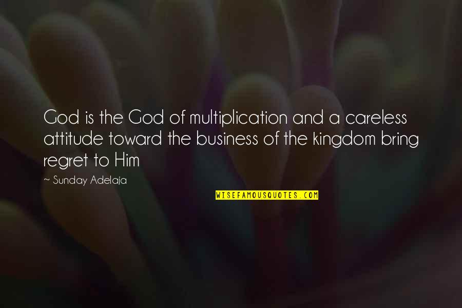 Careless Attitude Quotes By Sunday Adelaja: God is the God of multiplication and a