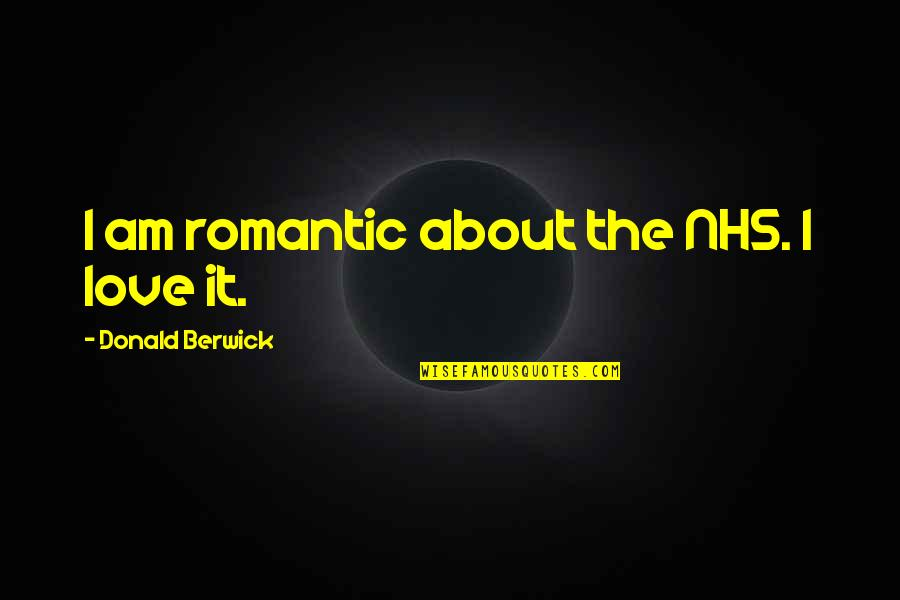 Careless Girlfriends Quotes By Donald Berwick: I am romantic about the NHS. I love