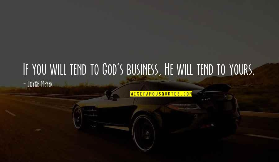 Careless Girlfriends Quotes By Joyce Meyer: If you will tend to God's business, He