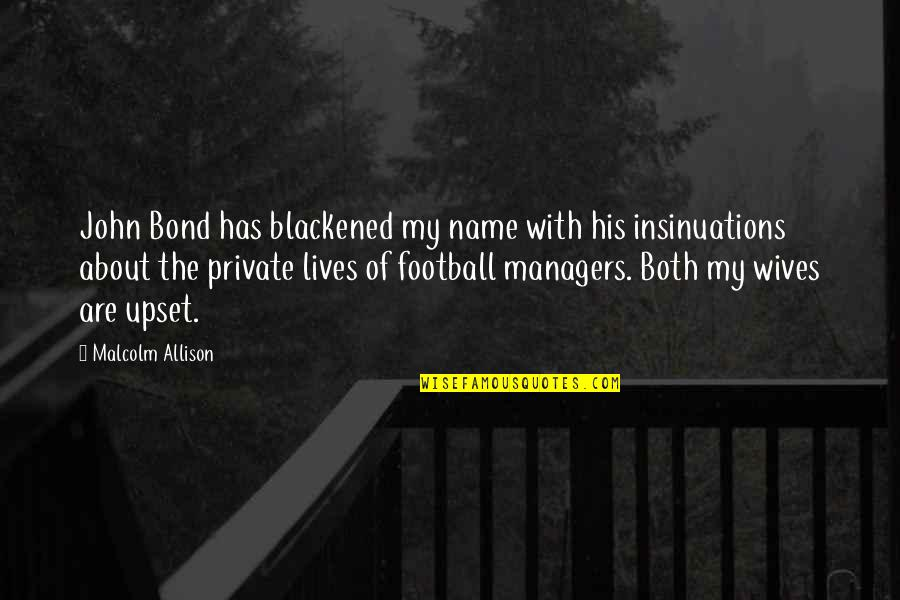 Careless Girlfriends Quotes By Malcolm Allison: John Bond has blackened my name with his