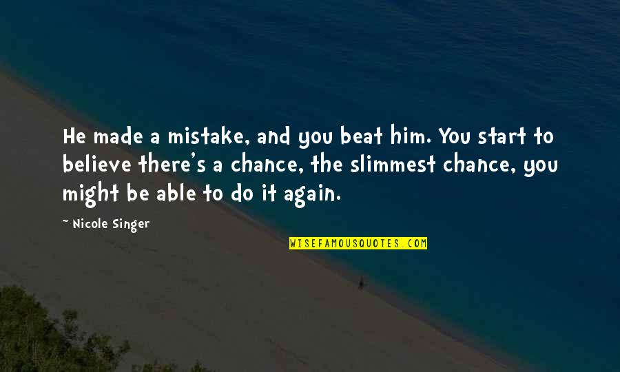 Careless Girlfriends Quotes By Nicole Singer: He made a mistake, and you beat him.