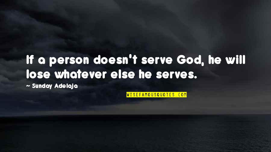 Careless Girlfriends Quotes By Sunday Adelaja: If a person doesn't serve God, he will