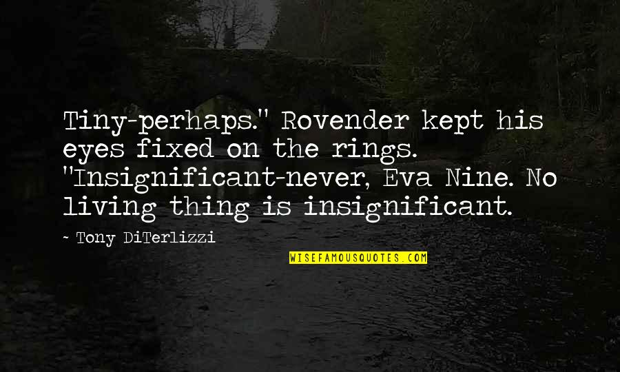 "Careless Girlfriends Quotes By Tony DiTerlizzi: Tiny-perhaps."" Rovender kept his eyes fixed on the"
