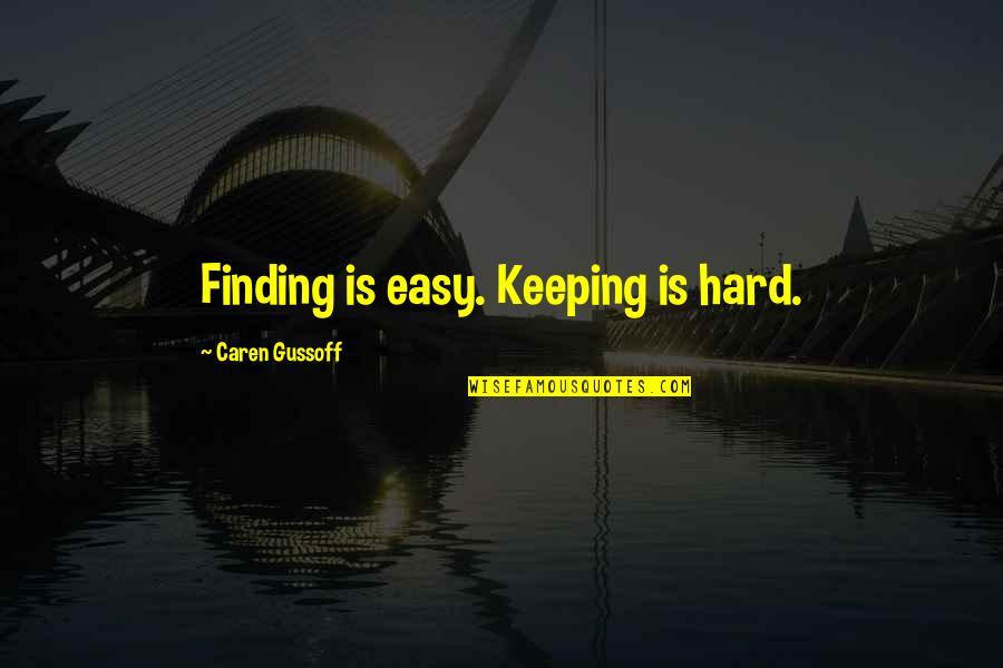 Caren Quotes By Caren Gussoff: Finding is easy. Keeping is hard.