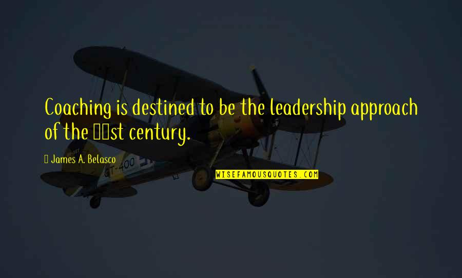 Carenza Quotes By James A. Belasco: Coaching is destined to be the leadership approach