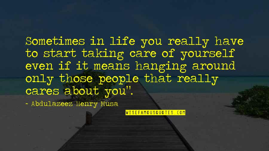 Cares Quotes Quotes By Abdulazeez Henry Musa: Sometimes in life you really have to start