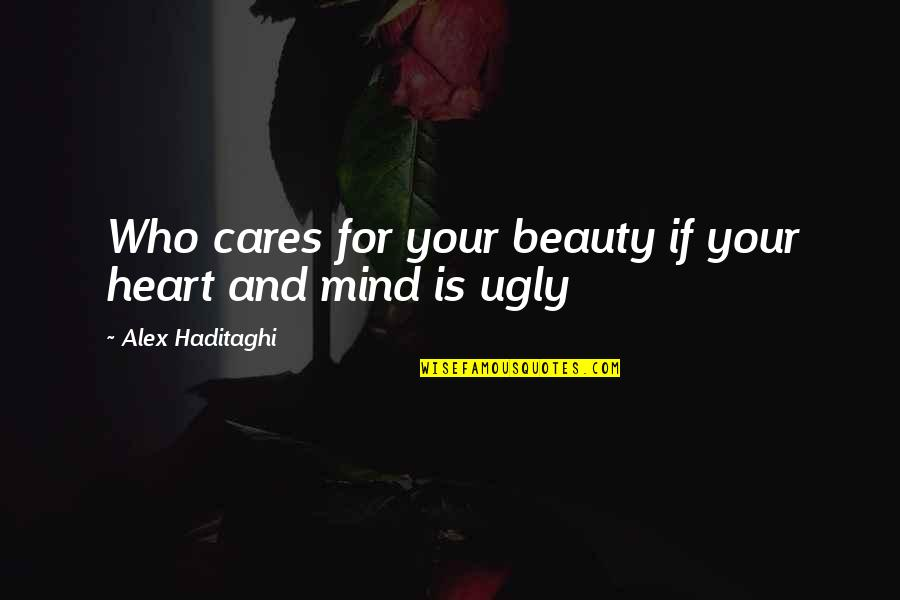 Cares Quotes Quotes By Alex Haditaghi: Who cares for your beauty if your heart