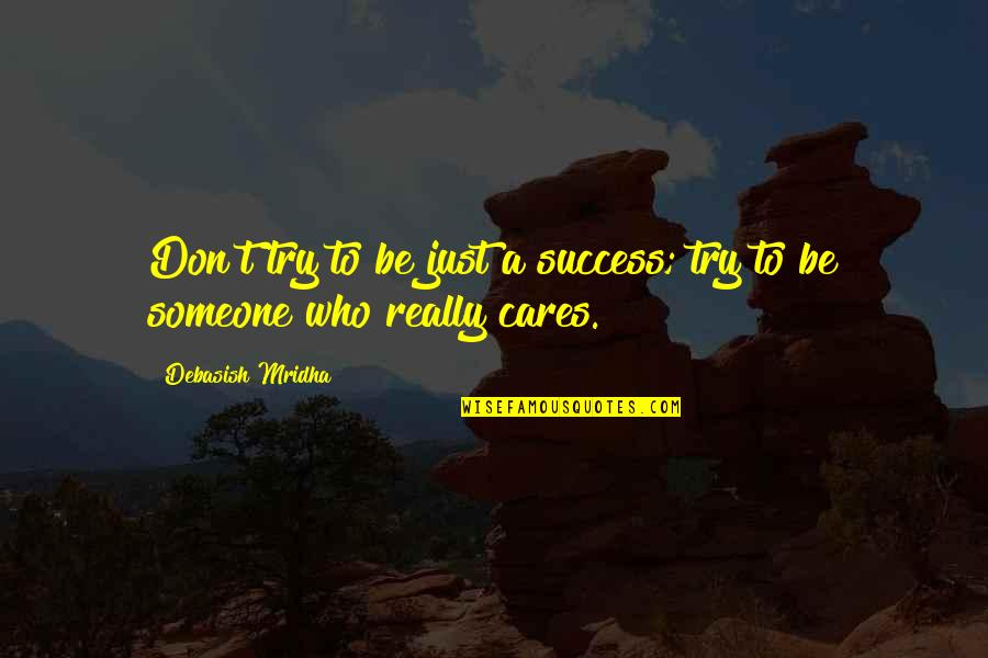 Cares Quotes Quotes By Debasish Mridha: Don't try to be just a success; try