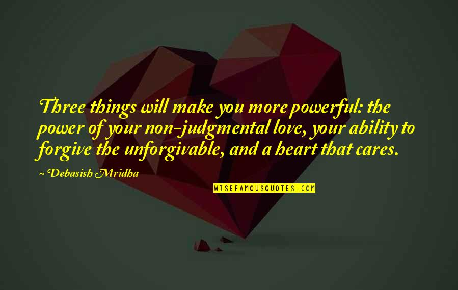 Cares Quotes Quotes By Debasish Mridha: Three things will make you more powerful: the