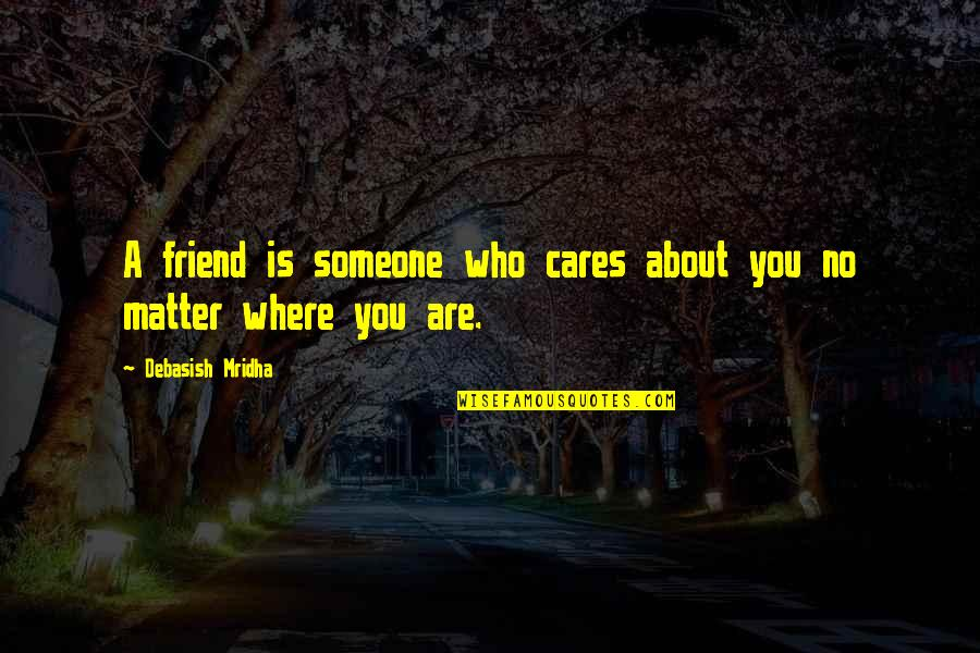 Cares Quotes Quotes By Debasish Mridha: A friend is someone who cares about you