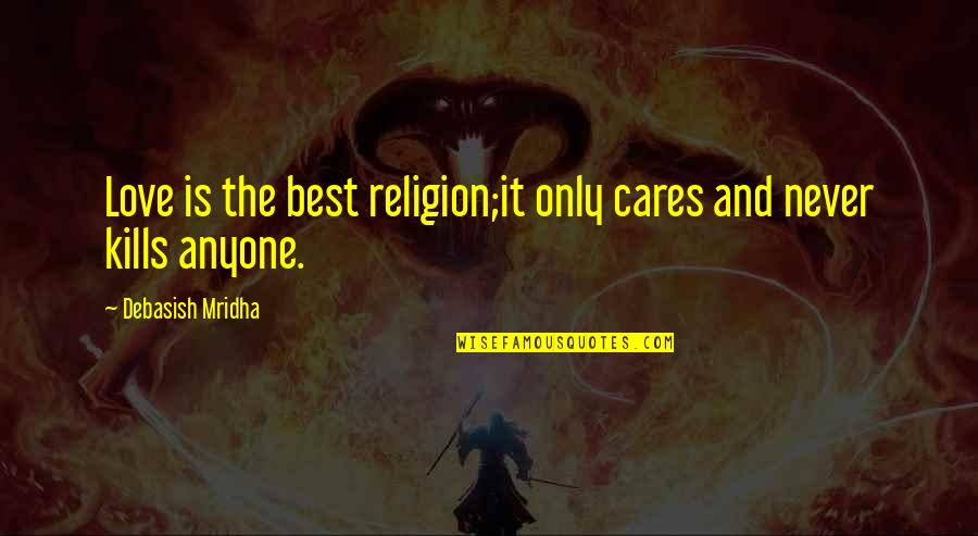 Cares Quotes Quotes By Debasish Mridha: Love is the best religion;it only cares and